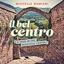 Il Bel Centro: A Year in the Beautiful Center Audiobook by Michelle Damiani Narrated by Nicol Zanzarella