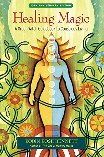 Healing Magic, 10th Anniversary Edition: A Green Witch Guidebook to Conscious Living [Robin Rose Bennett] (Tapa Blanda)
