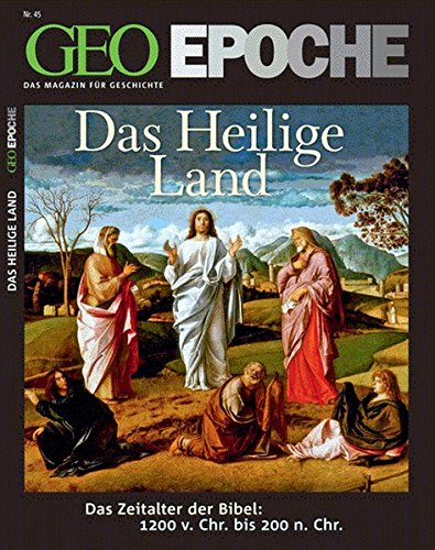 GEO Epoche 45/10: Das Heilige Land - Das Zeitalter der Bibel: 1200 v. Chr. bis 200 n. Chr.