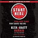 Start Here: Doing Hard Things Right Where You Are Audiobook by Alex Harris, Brett Harris, Elisa Stanford Narrated by Alex Harris, Brett Harris