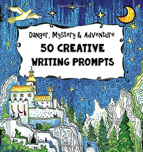 50 Creative Writing Prompts - Danger, Mystery & Adventure: Homeschooling Boys Age 10 and Up - Social Studies and Language Arts - The Fun-School Way!