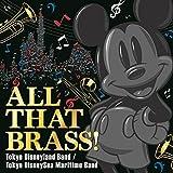 ALL THAT BRASS! ~Tokyo Disneyland Band / Tokyo DisneySea Maritime Band~
