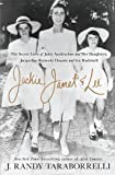 Jackie, Janet & Lee: The Secret Lives of Janet Auchincloss and Her Daughters, Jacqueline Kennedy Onassis and Lee Radziwill