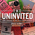 The Uninvited: How I Crashed My Way into Finding Myself | Craig Schmell,Ellis Henican