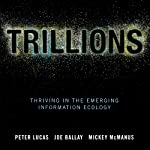 Trillions: Thriving in the Emerging Information Ecology | Mickey McManus,Joe Ballay,Peter Lucas
