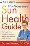 Dr. Lani's No-Nonsense SUN Health Guide: The Truth about Vitamin D, Sunscreen, Sensible Sun Exposure and Skin Cancer