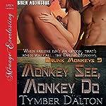 Monkey See, Monkey Do: Drunk Monkeys, Book 9 | Tymber Dalton