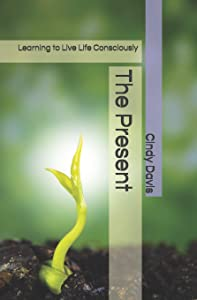 The Present: Learning to Live Life Consciously