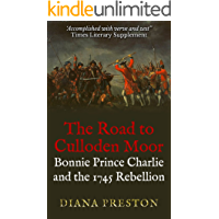 The Road to Culloden Moor: Bonnie Prince Charlie and the 1745 Rebellion