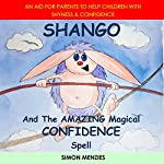 Shango and the Amazing Magical Confidence Spell: An Aid for Parents to Help Children with Shyness & Confidence | Simon S Menzies