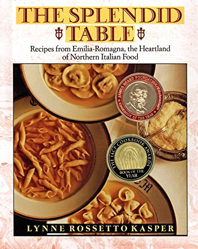The Splendid Table: Recipes from Emilia-Romagna, the Heartland of Northern Italian Food by Lynne Rossetto Kasper