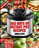 Instant Pot: 365 Days of Instant Pot Recipes (Fast and Slow, Slow Cooking, Chicken, Crock Pot, Instant Pot, Electric Pressure Cooker, Vegan, Paleo, Breakfast, Lunch, Snack, Healthy Slow Cooker Dinner)