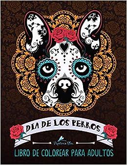 Dia De Los Perros: Libro De Colorear Para Adultos: Un