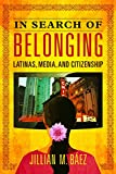 In Search of Belonging: Latinas, Media, and Citizenship (Latinos in Chicago and Midwest)