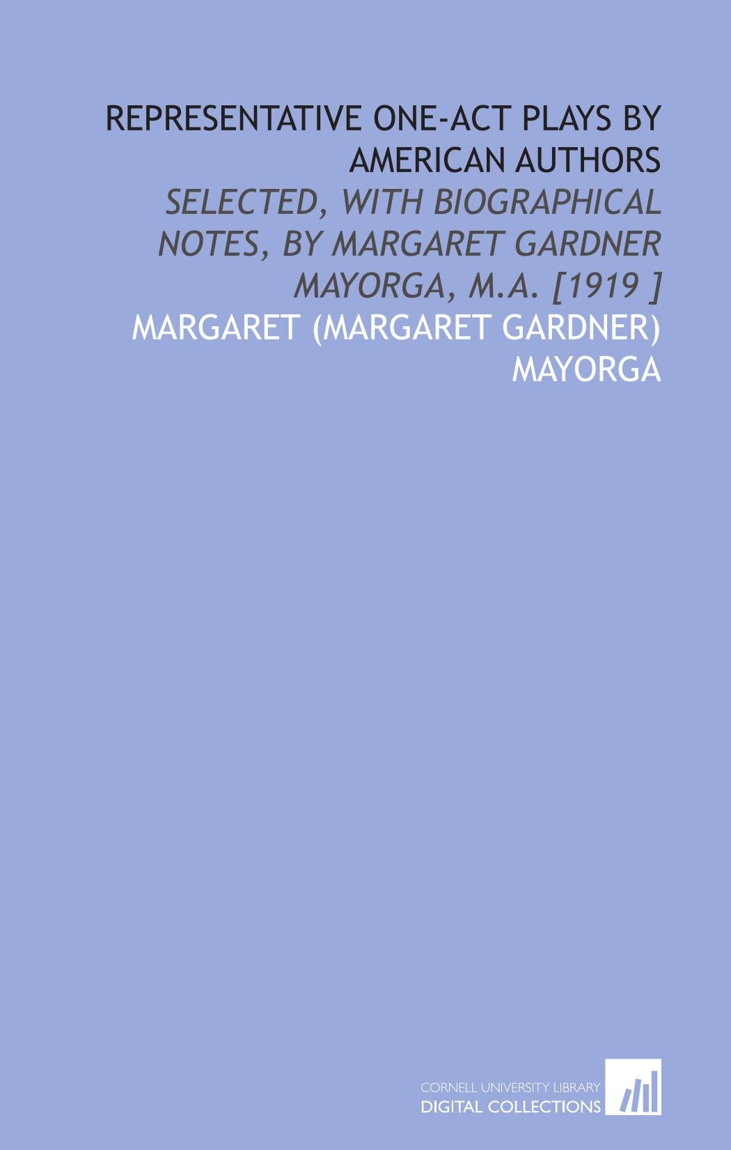 Read Online Representative One-Act Plays by American Authors: Selected, With Biographical Notes, by Margaret Gardner Mayorga, M.a. [1919 ] PDF