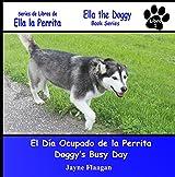 El Día Ocupado de la Perrita  Doggy's Busy Day (Ella la Perrita  Ella the Doggy)