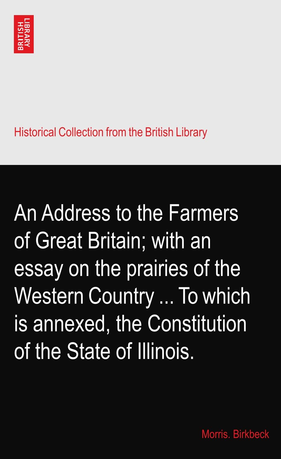 An Address to the Farmers of Great Britain; with an essay on the prairies of the Western Country ... To which is annexed, the Constitution of the State of Illinois. PDF
