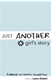 Just Another Girl's Story: An Inspirational Teen Autobiography about Abortion, Addiction Recovery and Finding Redemption