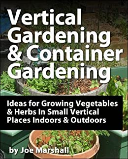 Vertical Gardening And Container Gardening Ideas For Growing