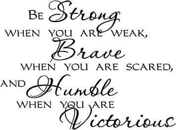 Sticker Perfect Be Strong When You are weak Brave When You are Scared and Humble When You are Victorious inpsirational Home Vinyl Wall Decals