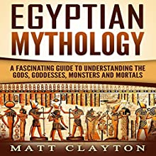 Egyptian Mythology: A Fascinating Guide to Understanding the Gods, Goddesses, Monsters, and Mortals | Livre audio Auteur(s) : Matt Clayton Narrateur(s) : J. D. Kelly