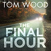 The Final Hour: Victor the Assassin, Book 7   Tom Wood