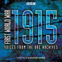 First World War: 1915: Voices from the BBC Archives Radio/TV Program by Mark Jones Narrated by Jonathan Keeble