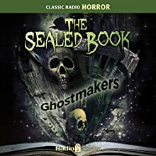 The Sealed Book: Ghostmakers Radio/TV Program Auteur(s) : Robert Arthur Jr., David Kogan Narrateur(s) : Michael Fitzmaurice, Phillip Clarke, Bryna Raeburn