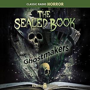 The Sealed Book: Ghostmakers Radio/TV Program
