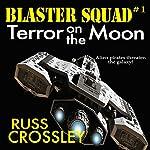 Blaster Squad #1 Terror on the Moon: Terror on the Moon (Volume 1) | Russ Crossley