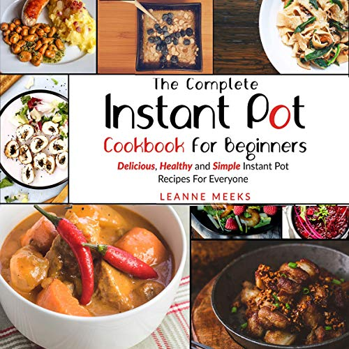 Instant Pot Cookbook: The Complete Instant Pot Cookbook for Beginners: Delicious, Healthy and Simple Instant Pot Recipes for Everyone by Leanne Meeks