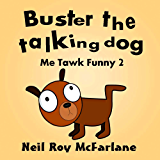 Buster the Talking Dog (Me Tawk Funny 2): A Shaggy Dog Story for Kids Aged 6 to 13.
