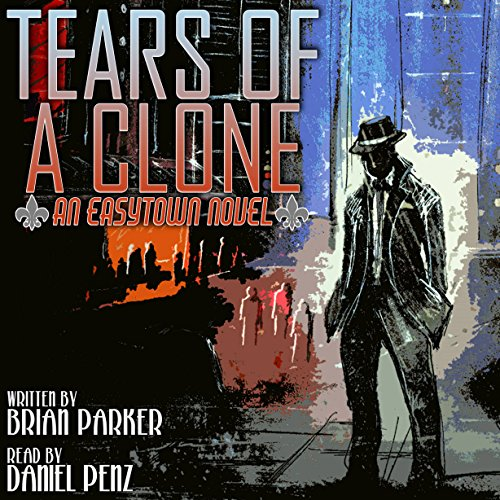 Tears of a Clone: Easytown Novels, Book 2