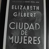 Ciudad de mujeres eBook: Gilbert, Elizabeth: Amazon.es: Tienda Kindle