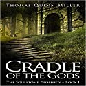 The Cradle of the Gods: The Soulstone Prophecy, Book 1 Audiobook by Thomas Quinn Miller Narrated by Guy Bethell