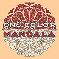 One Color MANDALA: Unique Mandala Coloring Book with just One Color to use for Adult Relaxation and Stress Relief (ONE COLOR Books)