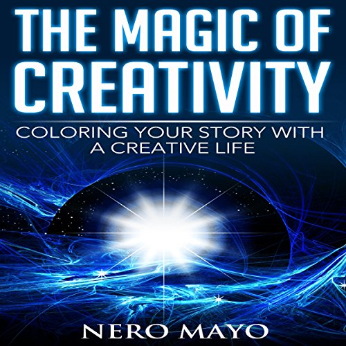 The Magic of Creativity: Coloring Your Story with a Creative Life