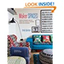 Maker Spaces: Creative interiors from the homes and studios of inspiring makers and designers