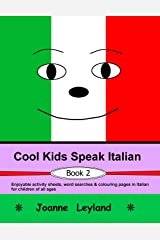 Cool Kids Speak Italian - Book 2: Enjoyable activity sheets, word searches & colouring pages in Italian for children of all ages (Italian Edition) Paperback