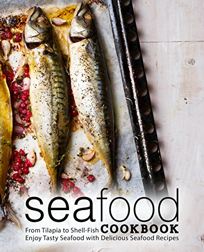 Seafood Cookbook: From Tilapia to Shell Fish Enjoy Tasty Seafood with Delicious Seafood Recipes by BookSumo Press