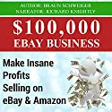 $100,000 eBay Business: Make Insane Profits Selling on eBay & Amazon Audiobook by Braun Schweiger Narrated by Richard Knightly