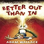 Better Out Than In | Adam Wallace