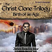Birth of an Age: The Christ Clone Trilogy - Book Two, Revised & Expanded | James BeauSeigneur