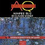 Ninfee Blu di Claude Monet [Blue Water Lilies by Claude Monet]: Audioquadro [Audio-Painting] | Paolo Beltrami