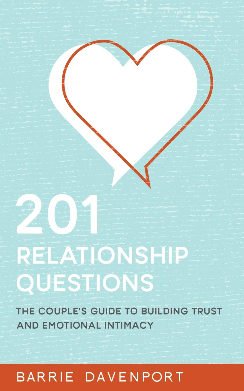 201 Relationship Questions: The Couple's Guide to Building Trust and