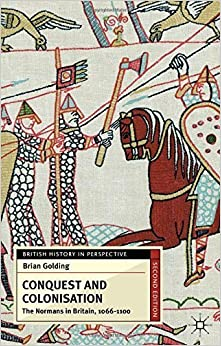 Conquest and Colonisation: The Normans in Britain, 1066-1100 (British History in Perspective) 2nd , New edition by Golding, Brian (2013)