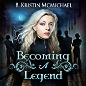Becoming a Legend : The Blue Eyes Trilogy | B. Kristin McMichael