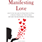 Manifesting Love: How to Use the Law of Attraction to Attract a Specific Person, Get Your Ex Back, and Have the Relationship of Your Dreams