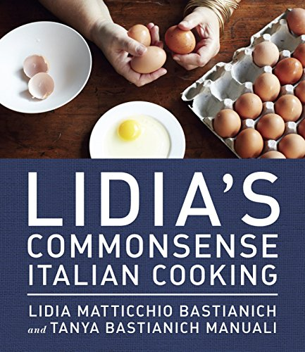 Lidia's Commonsense Italian Cooking: 150 Delicious and Simple Recipes Anyone Can Master by Lidia Matticchio Bastianich, Tanya Bastianich Manuali