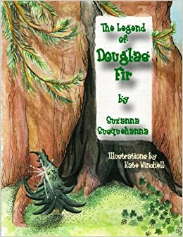 The legend of douglas fir douglas fir and the spirit of christmas the legend of douglas fir douglas fir and the spirit of christmas suzanna susquehanna kate winchell 9781502755759 amazon books fandeluxe Images